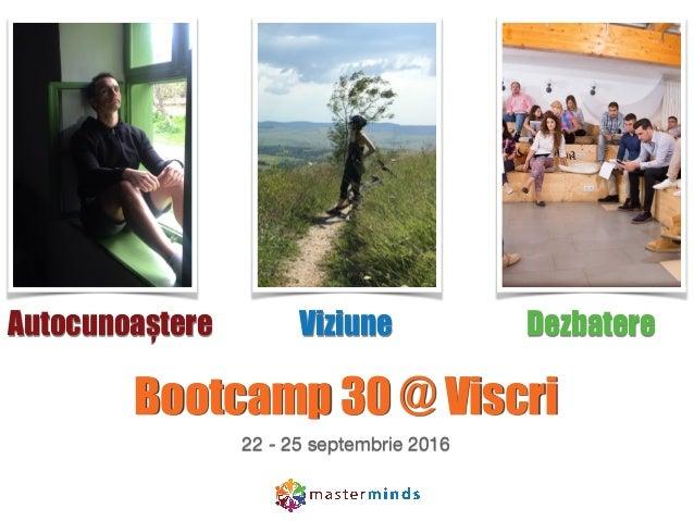 Bootcamp 30 @ Viscri 22 - 25 septembrie 2016 Autocunoaștere Viziune Dezbatere