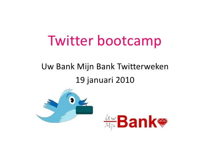 Twitter bootcamp<br />Uw Bank Mijn Bank Twitterweken<br />19 januari 2010<br />