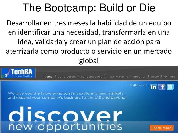 The Bootcamp: Build or DieDesarrollar en tres meses la habilidad de un equipo en identificar una necesidad, transformarla ...