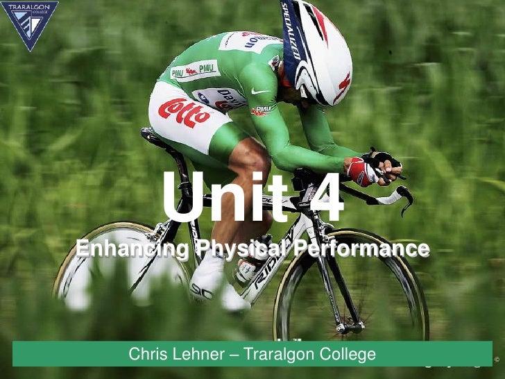 Unit 4Enhancing Physical Performance    Chris Lehner – Traralgon College
