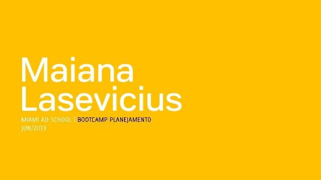 Maiana LaseviciusMIAMI AD SCHOOL | BOOTCAMP PLANEJAMENTO JUN/2013