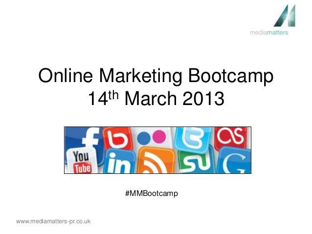 Online Marketing Bootcamp            14th March 2013                            #MMBootcampwww.mediamatters-pr.co.uk