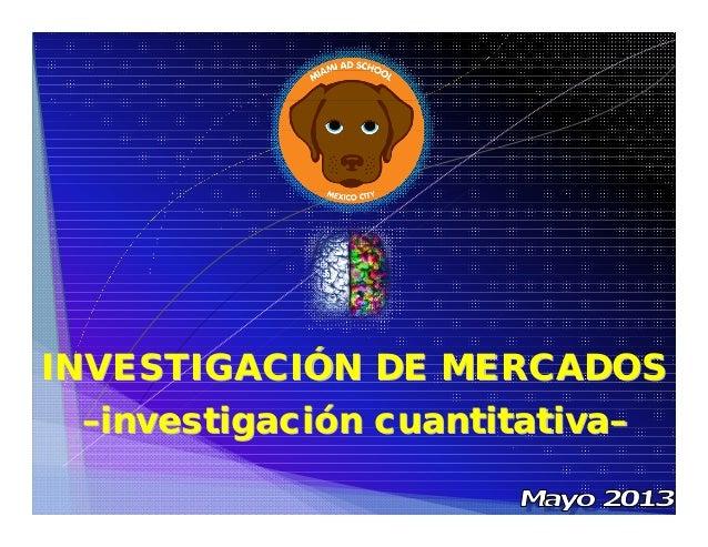 ––investigaciinvestigacióón cuantitativan cuantitativa––INVESTIGACIINVESTIGACIÓÓN DE MERCADOSN DE MERCADOS