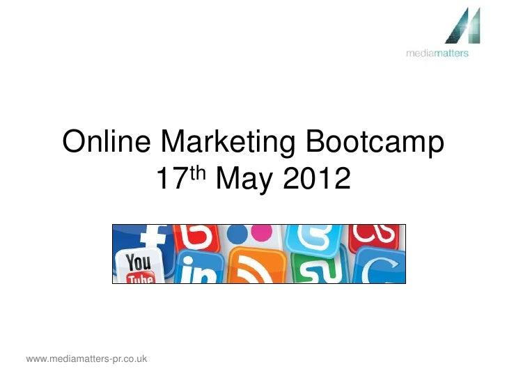 Online Marketing Bootcamp             17th May 2012www.mediamatters-pr.co.uk