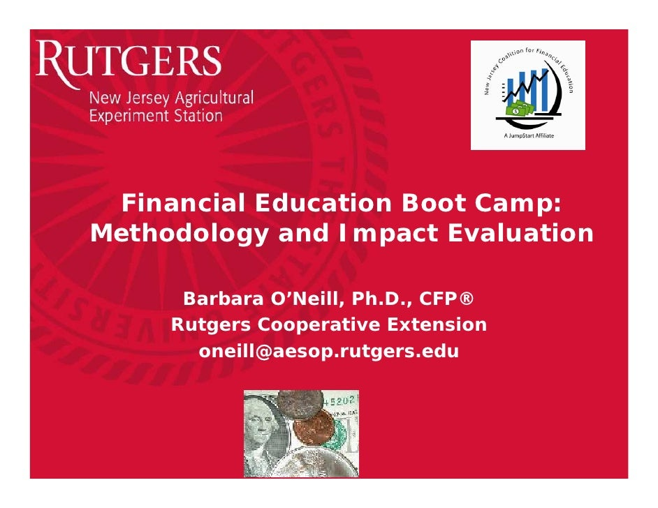 Financial Education Boot Camp:Methodology and Impact Evaluation      Barbara O'Neill, Ph.D., CFP®     Rutgers Cooperative ...