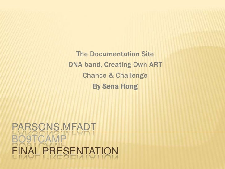 PARSONS.MFADTBO9TCAMP FINAL PRESENTATION<br />The Documentation Site<br />DNA band, Creating Own ART<br />Chance & Challen...