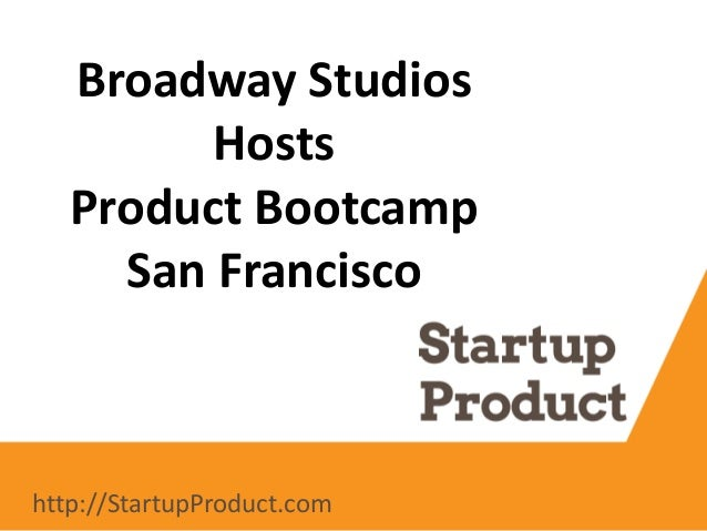 Broadway Studios Hosts Product Bootcamp San Francisco http://StartupProduct.com
