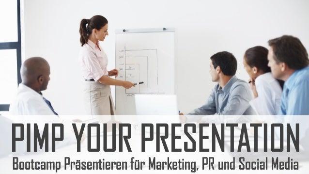 PIMP YOUR PRESENTATION Bootcamp Präsentieren für Marketing, PR und Social Media