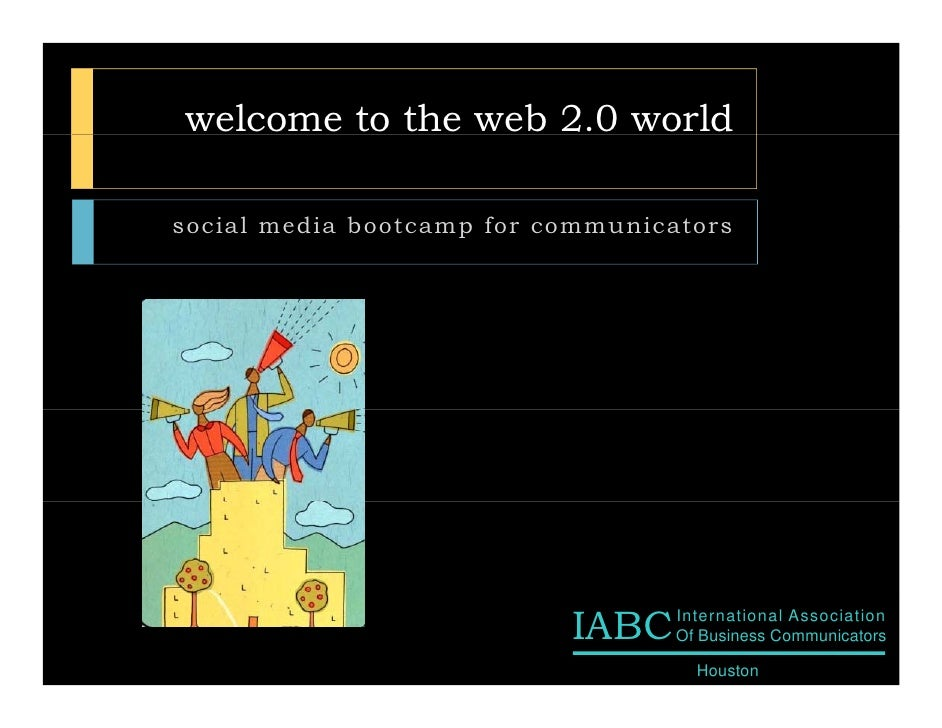 welcome to the web 2.0 world  social media bootcamp for communicators                                IABC    International...