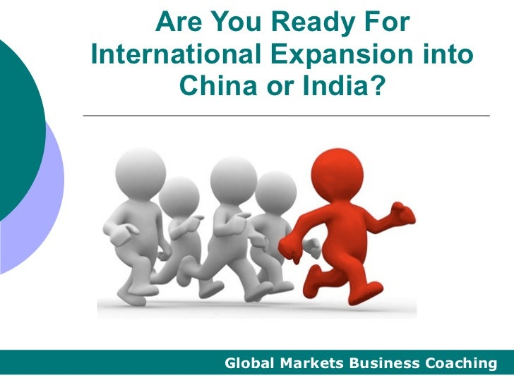 Are You Ready ForInternational Expansion into       China or India?         Global Markets Business Coaching