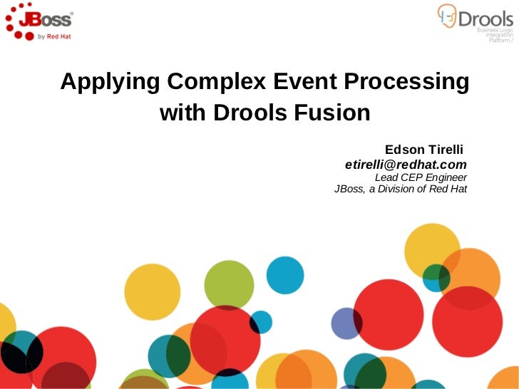 Applying Complex Event Processing        with Drools Fusion                                Edson Tirelli                  ...