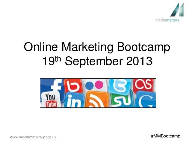 www.mediamatters-pr.co.uk #MMBootcamp Online Marketing Bootcamp 19th September 2013
