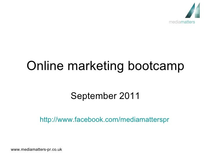Online marketing bootcamp September 2011 http://www.facebook.com/mediamatterspr
