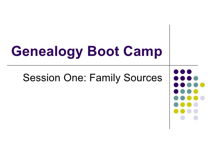 Genealogy Boot Camp Session One: Family Sources