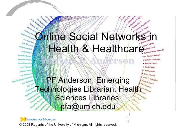 Online Social Networks in Health & Healthcare PF Anderson, Emerging Technologies Librarian, Health Sciences Libraries, pfa...