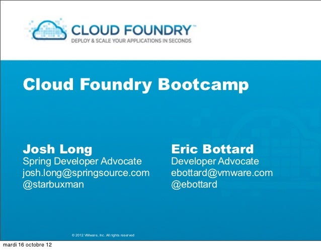 Cloud Foundry Bootcamp       Josh Long                                                Eric Bottard       Spring Developer ...
