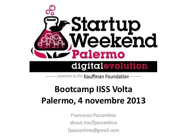 Bootcamp IISS Volta Palermo, 4 novembre 2013 Francesco Passantino about.me/fpassantino fpassantino@gmail.com