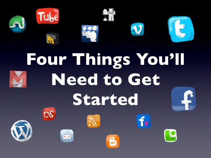 Four Things You'll   Need to Get      Started