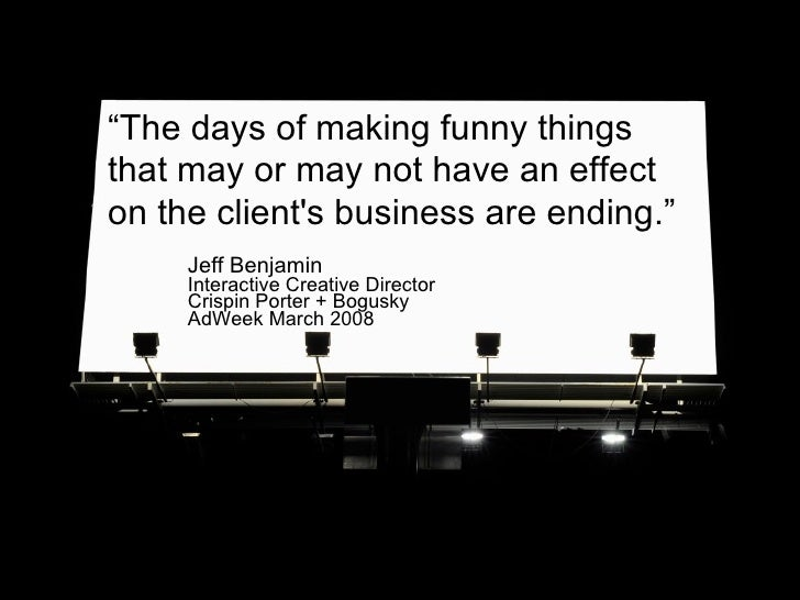 """"""" The days of making funny things that may or may not have an effect on the client's business are ending."""" Jeff Benjamin I..."""