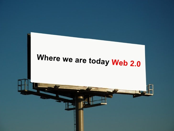 Where we are today  Web 2.0