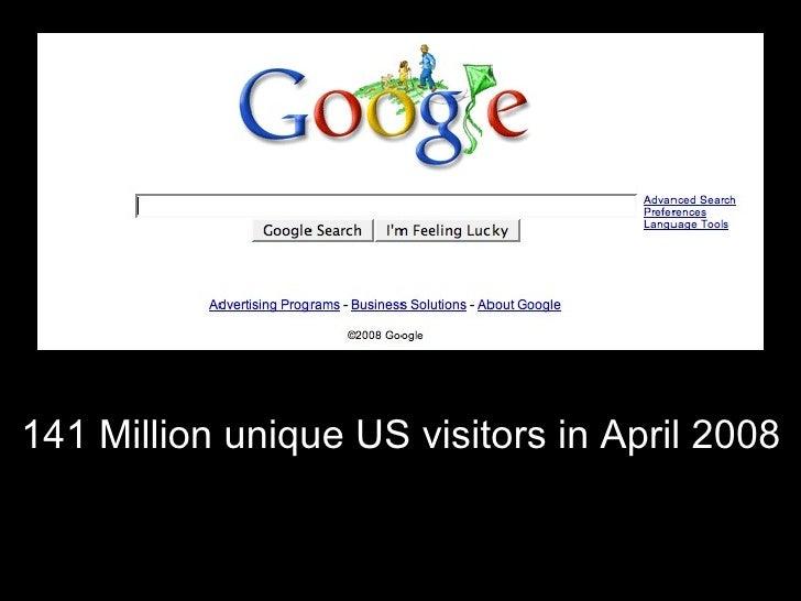 141 Million unique US visitors in April 2008