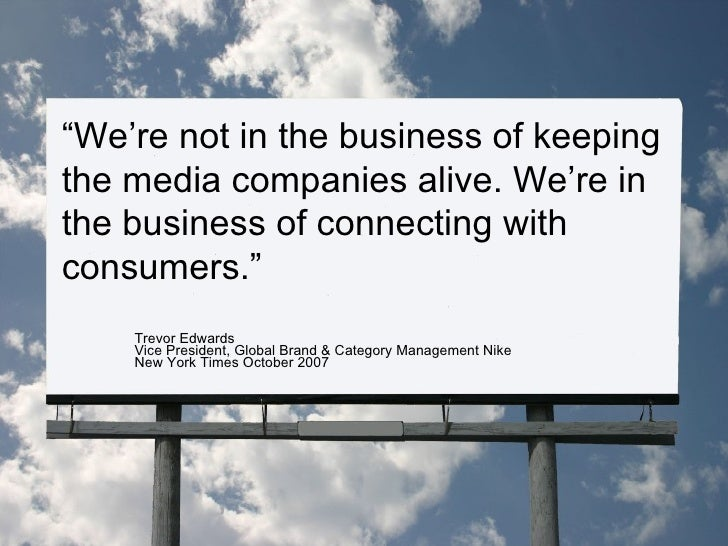 """"""" We're not in the business of keeping the media companies alive. We're in the business of connecting with consumers."""" Tre..."""