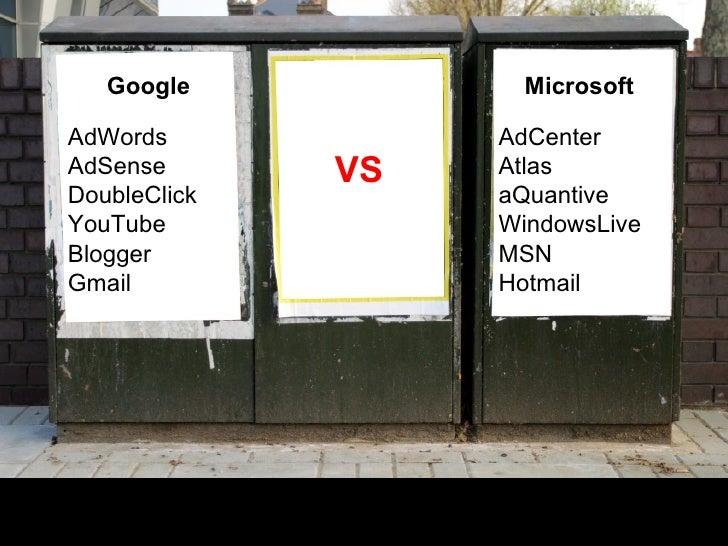 Google AdWords AdSense DoubleClick YouTube Blogger Gmail Microsoft AdCenter Atlas aQuantive WindowsLive MSN Hotmail VS
