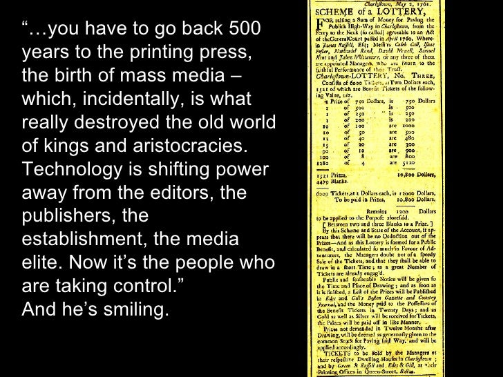 """""""… you have to go back 500 years to the printing press, the birth of mass media – which, incidentally, is what really dest..."""