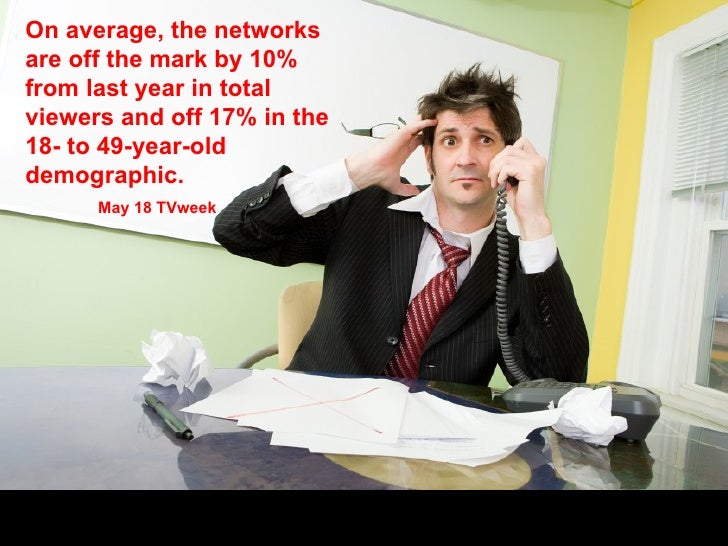 On average, the networks are off the mark by 10% from last year in total viewers and off 17% in the 18- to 49-year-old dem...