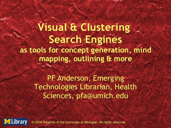 Visual & Clustering  Search Engines as tools for concept generation, mind mapping, outlining & more PF Anderson, Emerging ...
