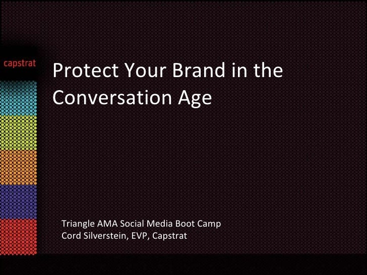 Protect Your Brand in the Conversation Age Triangle AMA Social Media Boot Camp Cord Silverstein, EVP, Capstrat