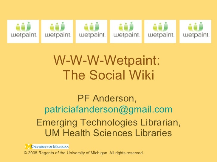 W-W-W-Wetpaint:  The Social Wiki PF Anderson,  [email_address] Emerging Technologies Librarian, UM Health Sciences Librari...