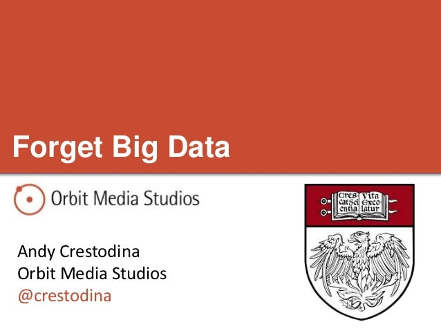 Andy Crestodina Orbit Media Studios @crestodina Forget Big Data