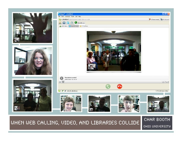 Char Booth WHEN WEB CALLING, VIDEO, AND LIBRARIES COLLIDE                                                  Ohio university