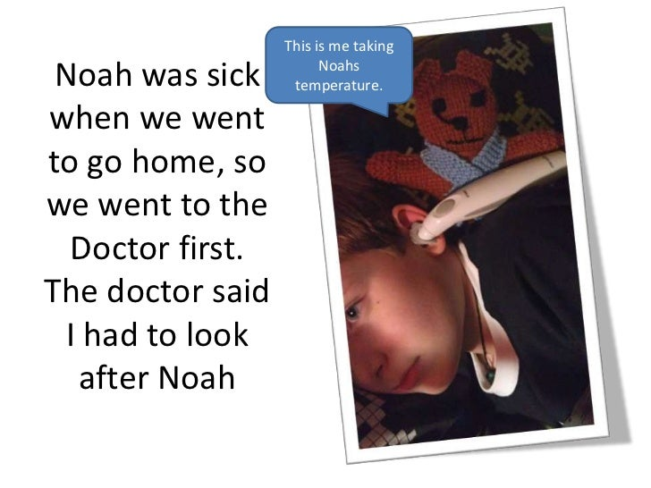 This is me taking Noah was sick          Noahs                   temperature.when we wentto go home, sowe went to the  Doc...