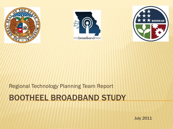 Regional Technology Planning Team ReportBOOTHEEL BROADBAND STUDY                                           July 2011