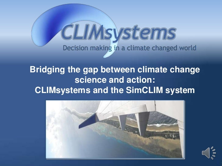 Bridging the gap between climate change           science and action: CLIMsystems and the SimCLIM system