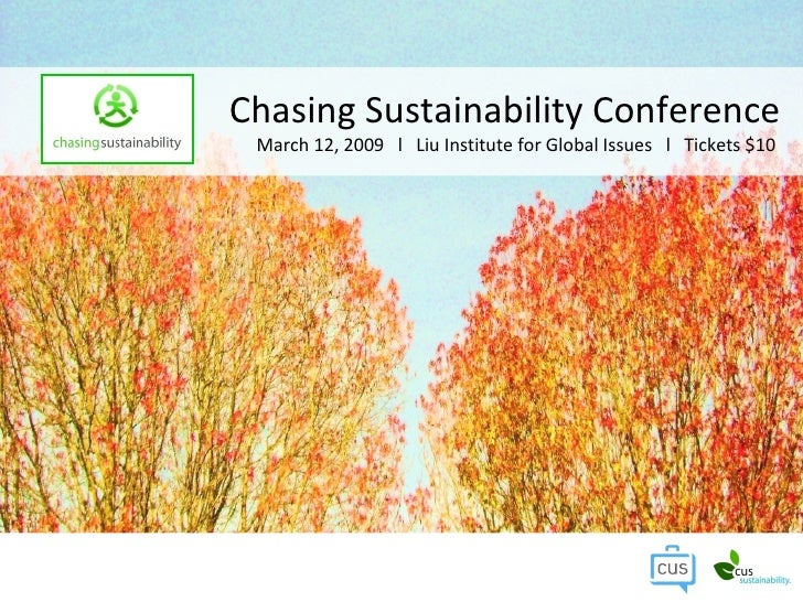 Chasing Sustainability Conference March 12, 2009  l  Liu Institute for Global Issues  l  Tickets $10