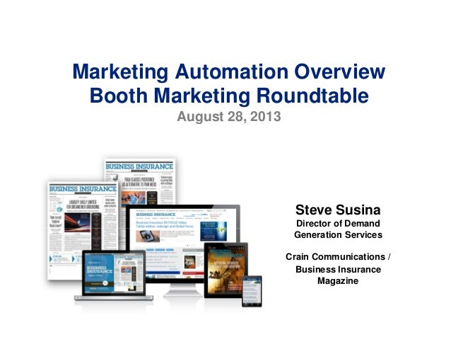 Marketing Automation Overview Booth Marketing Roundtable August 28, 2013 Steve Susina Director of Demand Generation Servic...