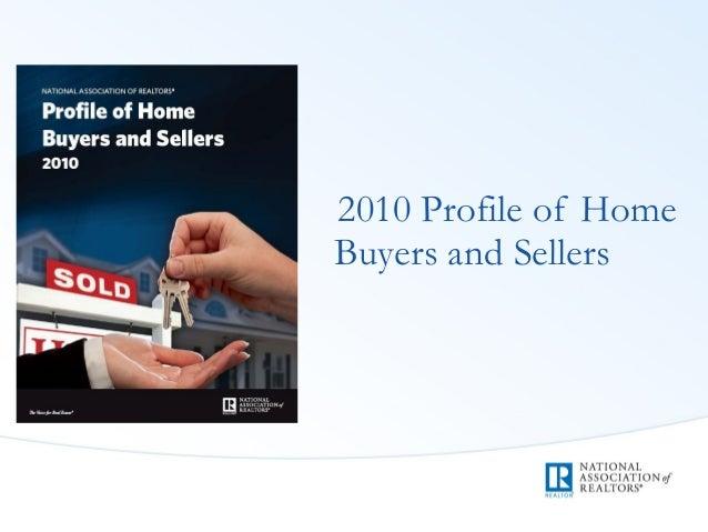 <ul><li>2010 Profile of Home Buyers and Sellers </li></ul>