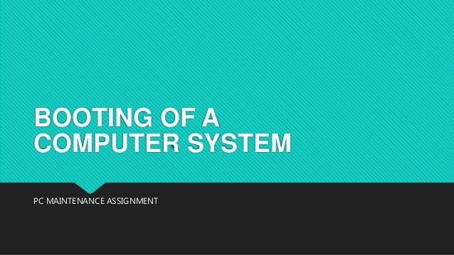 BOOTING OF A COMPUTER SYSTEM PC MAINTENANCE ASSIGNMENT