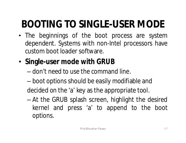 BOOTING TO SINGLE-USER MODE • The beginnings of the boot process are system dependent. Systems with non-Intel processors h...