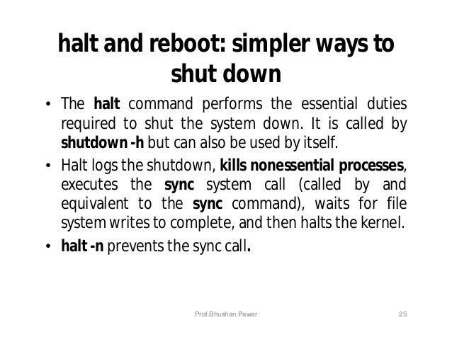 halt and reboot: simpler ways to shut down • The halt command performs the essential duties required to shut the system do...
