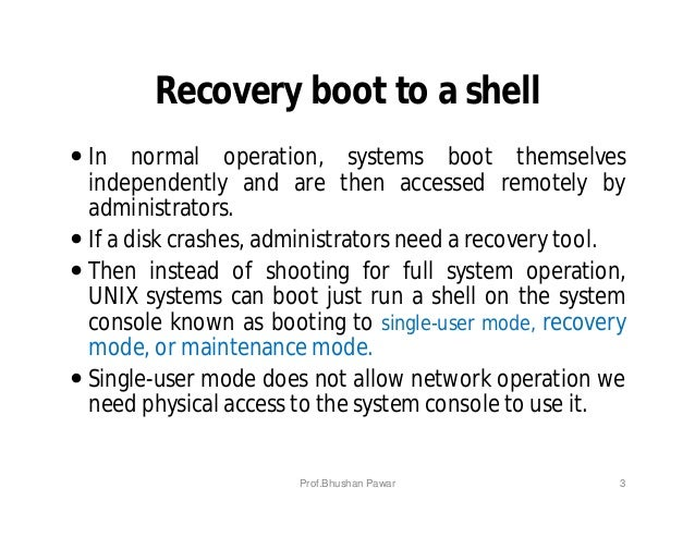 Recovery boot to a shell  In normal operation, systems boot themselves independently and are then accessed remotely by ad...