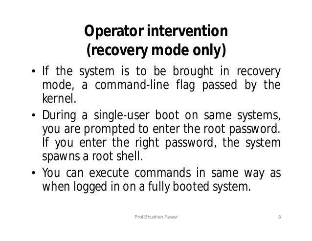 Operator intervention (recovery mode only) • If the system is to be brought in recovery mode, a command-line flag passed b...