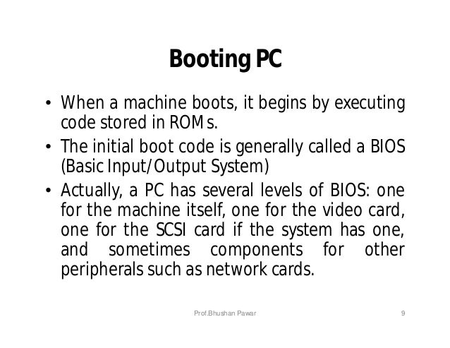 Booting PC • When a machine boots, it begins by executing code stored in ROMs. • The initial boot code is generally called...