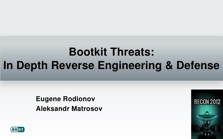 Bootkit Threats:In Depth Reverse Engineering & Defense     Eugene Rodionov     Aleksandr Matrosov