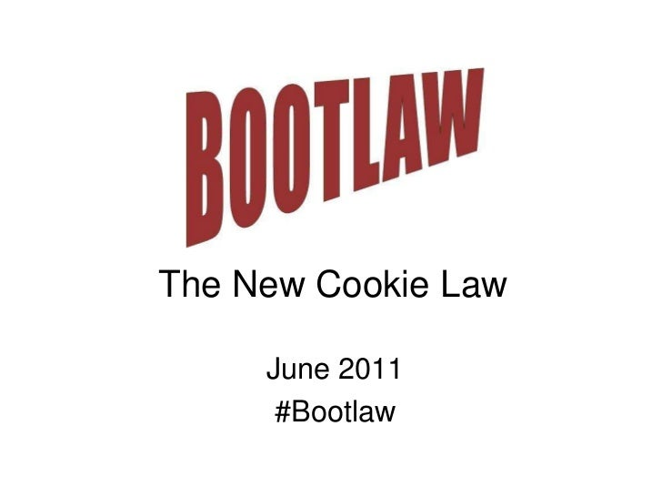 The New Cookie Law<br />June 2011<br />#Bootlaw<br />
