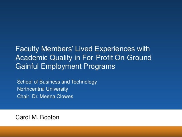 Faculty Members' Lived Experiences with Academic Quality in For-Profit On-Ground Gainful Employment Programs School of Bus...