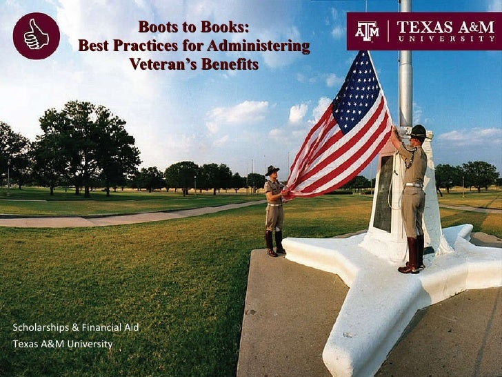 Boots to Books: Best Practices for Administering Veteran's Benefits Scholarships & Financial Aid Texas A&M University